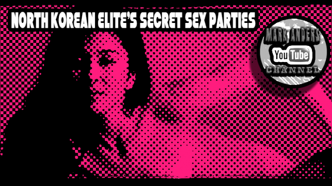 North Korean Elite Secret Sex Parties